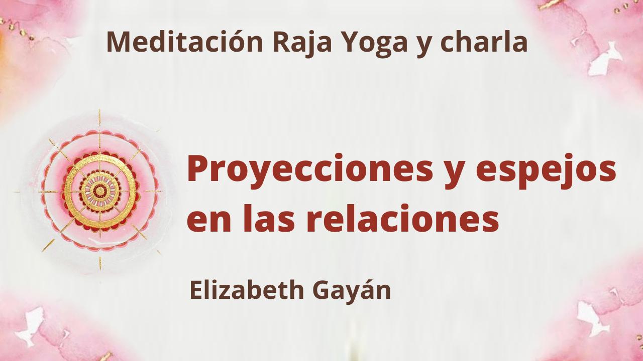 Meditación Raja Yoga y charla:  Proyecciones y espejos en las relaciones (17 Abril 2021) On.line desde Valencia