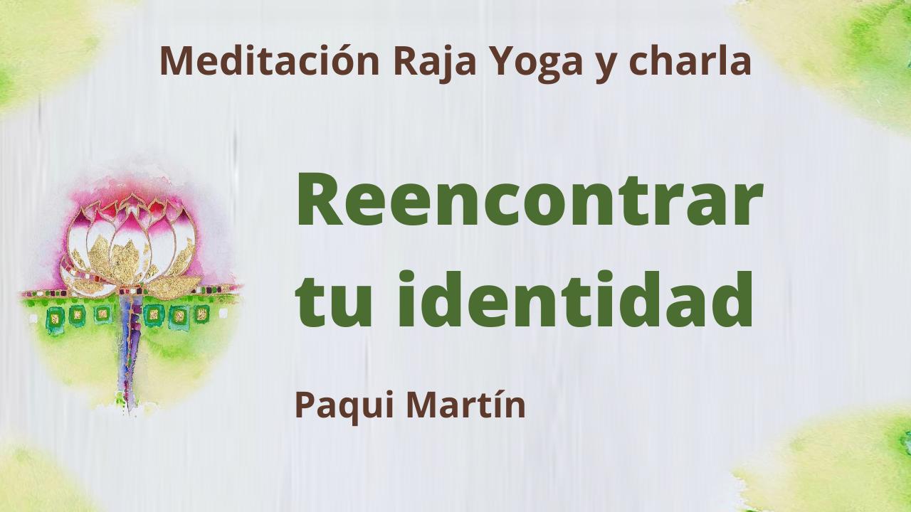 20 Abril 2021 Meditación Raja Yoga y charla: Reencontrar tu identidad