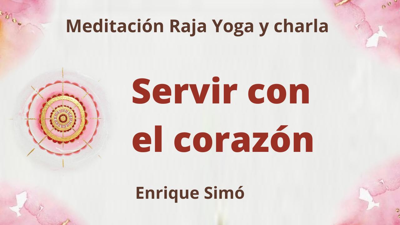30 Julio 2021 Meditación Raja Yoga y charla: Servir con el corazón