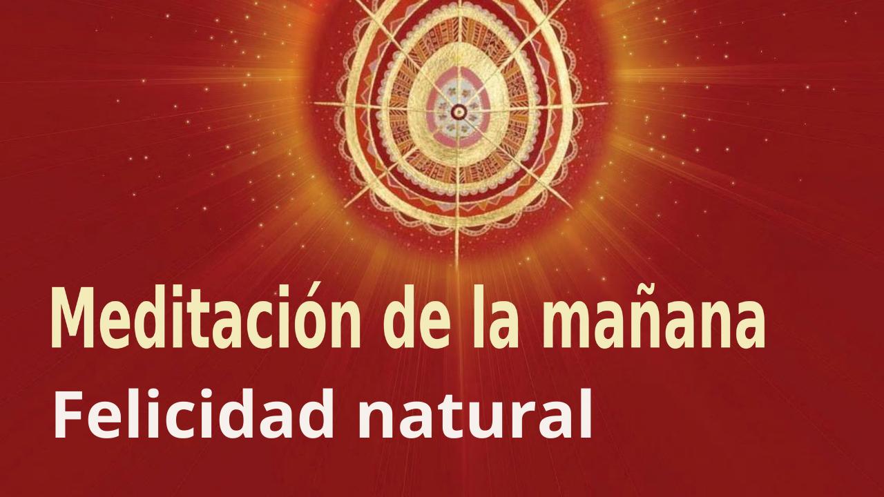 Meditación de la mañana: Felicidad natural, con Antonio Losa (15 Septiembre 2021)