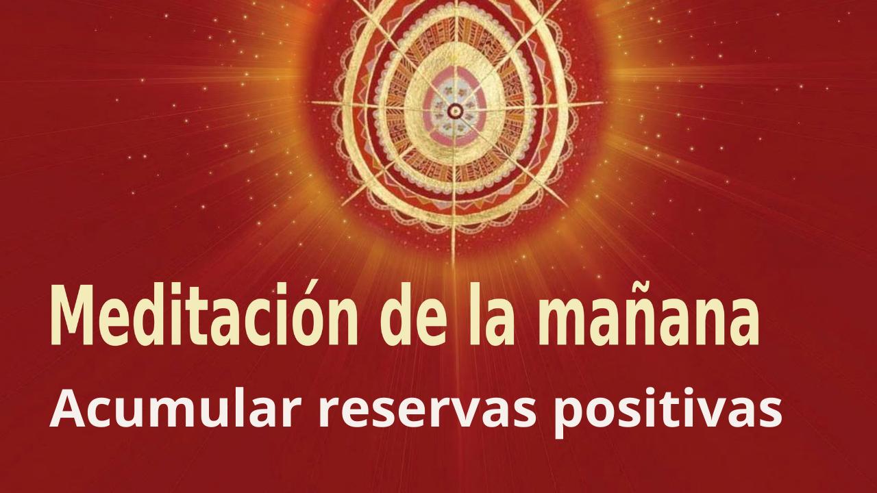 Meditación Raja Yoga de la mañana: Acumular reservas positivas (24 Julio 2021)