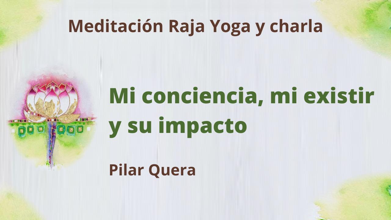 11 Junio 2021 Meditación Raja Yoga y charla: Mi conciencia, mi existir y su impacto