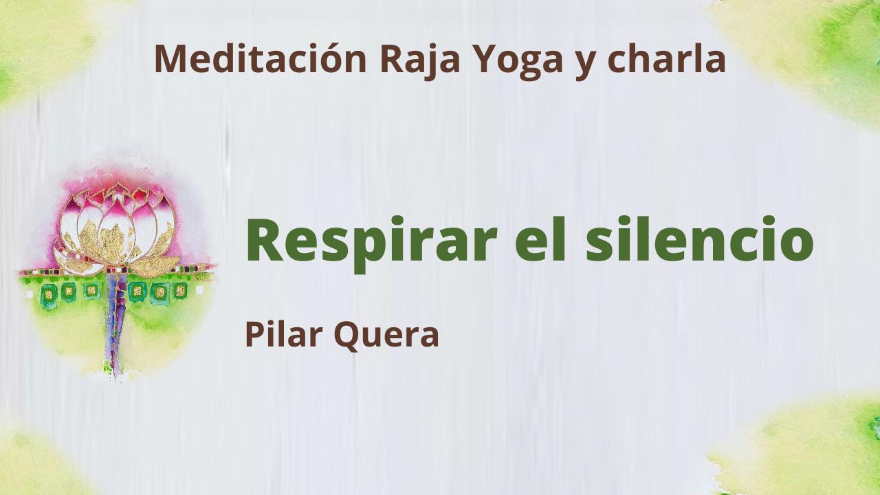 12 Febrero 2021  Meditación Raja Yoga y charla: Respirar el silencio