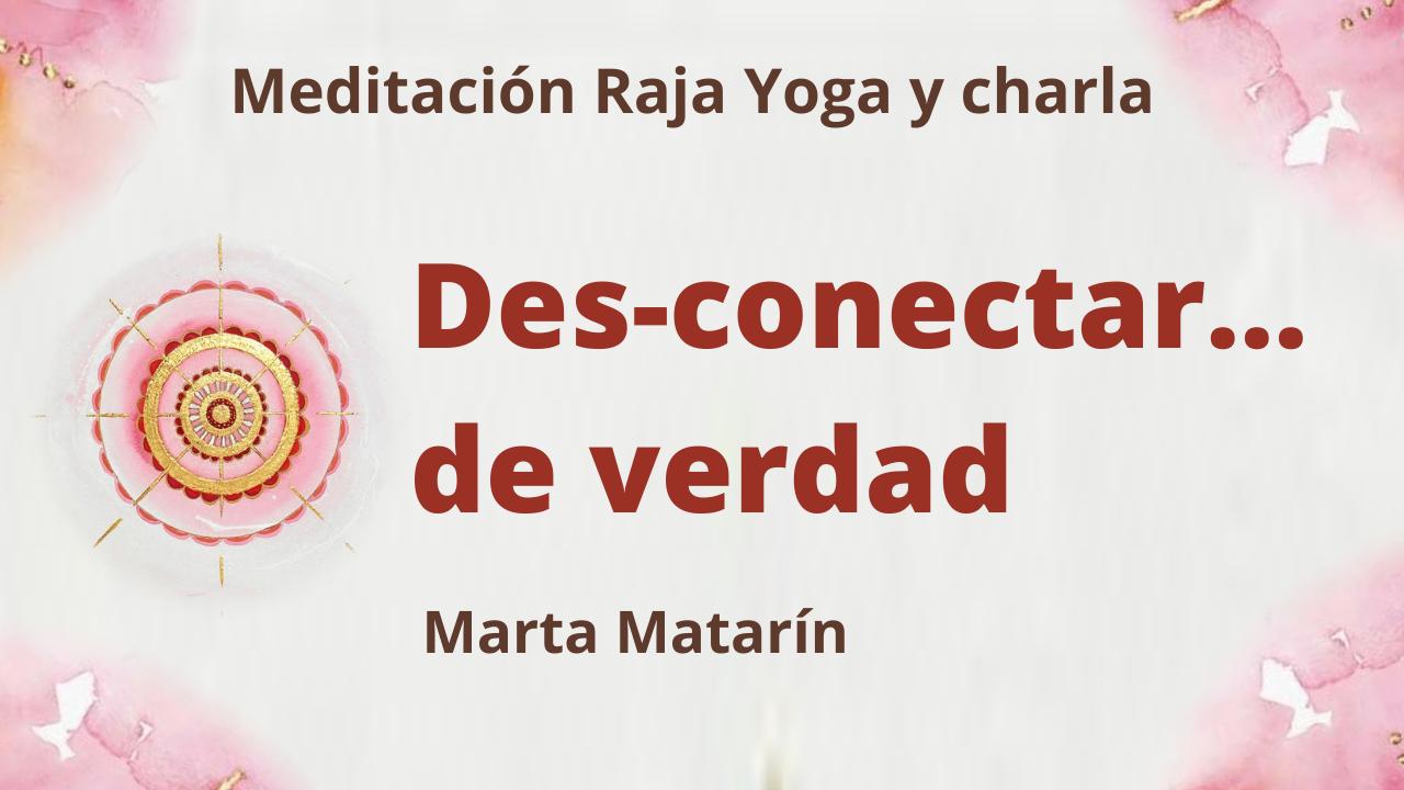 29 Julio 2021 Meditación Raja Yoga y charla: Desconectar… de verdad