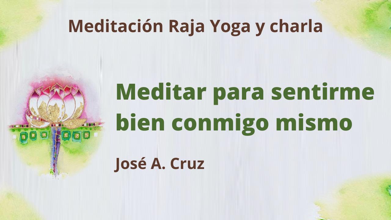 23 JUnio 2021 Meditación Raja Yoga y Charla: Meditar para sentirme bien conmigo mismo
