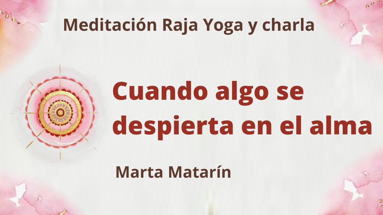 22 Julio 2021 Meditación Raja Yoga y charla: Cuando algo se despierta en el alma