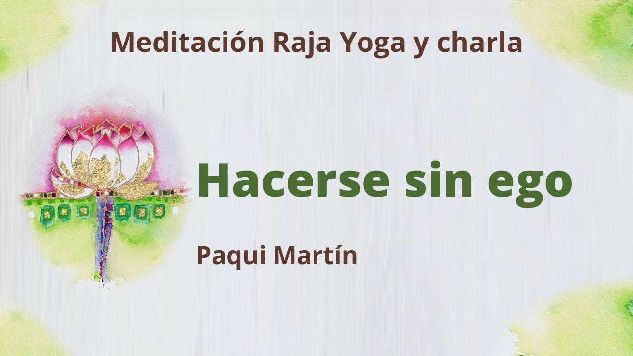23 Marzo 2021  Meditación Raja Yoga y charla: Hacerse sin ego