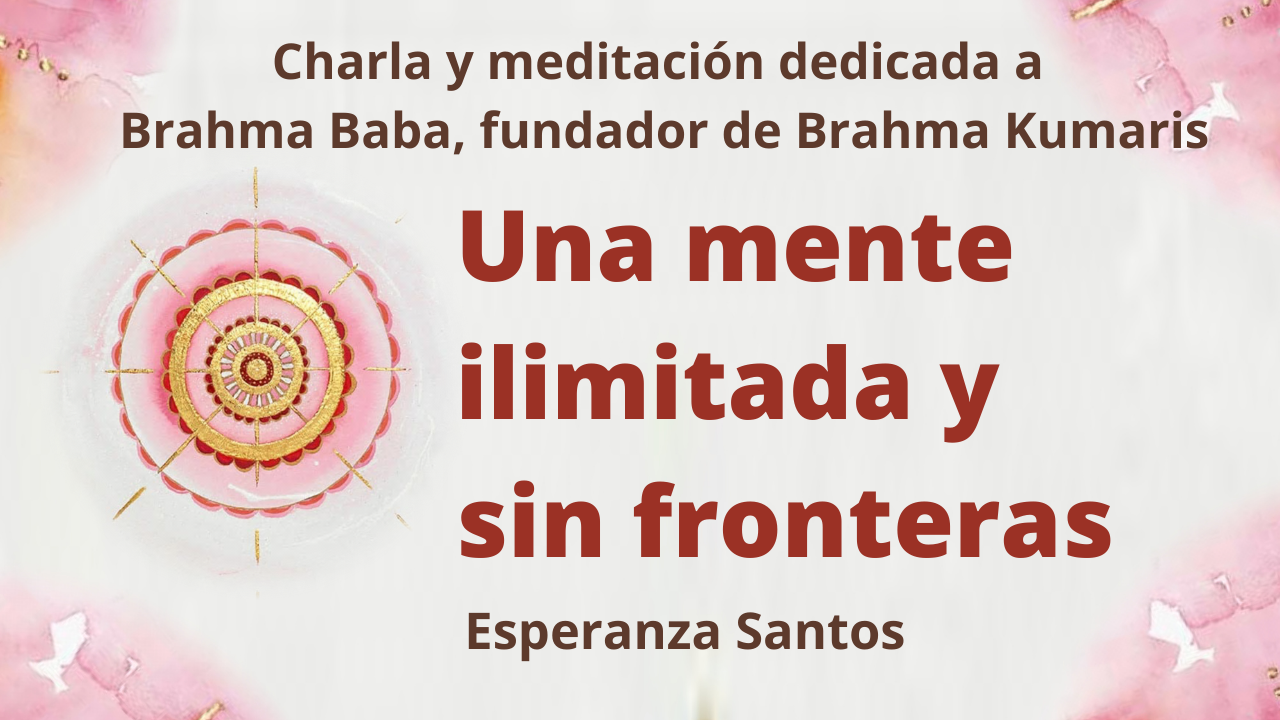 20 Enero 2021 Una mente ilimitada y sin fronteras dedicada a Brahma Baba, fundador de Brahma Kumaris