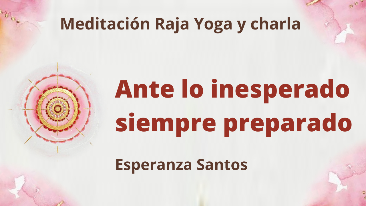 21 Julio 2021 Meditación Raja Yoga y charla: Ante lo inesperado siempre preparado