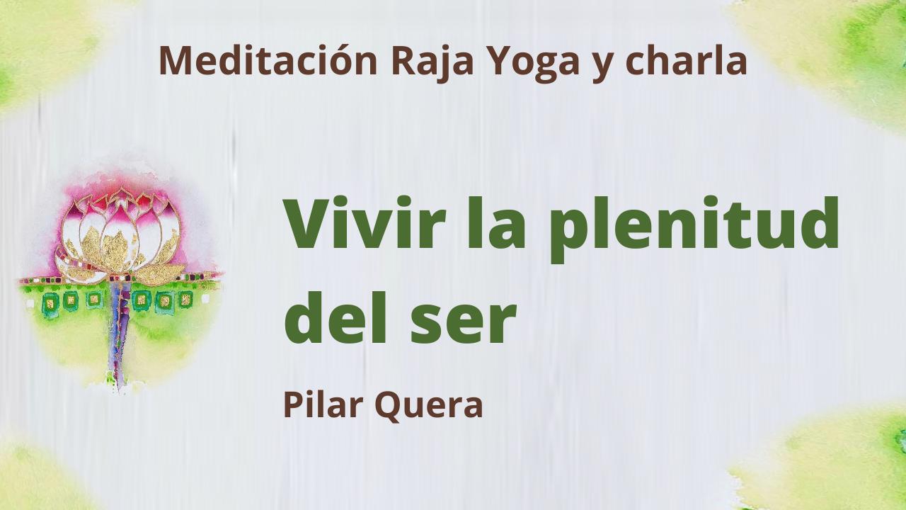 21 Mayo 2021 Meditación Raja Yoga y charla:  Vivir la plenitud del ser