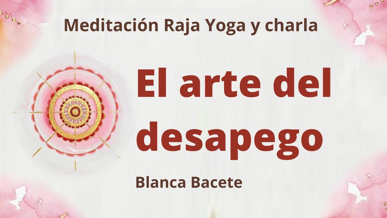 15 Febrero 2021  Meditación Raja Yoga y charla:  El arte del desapego