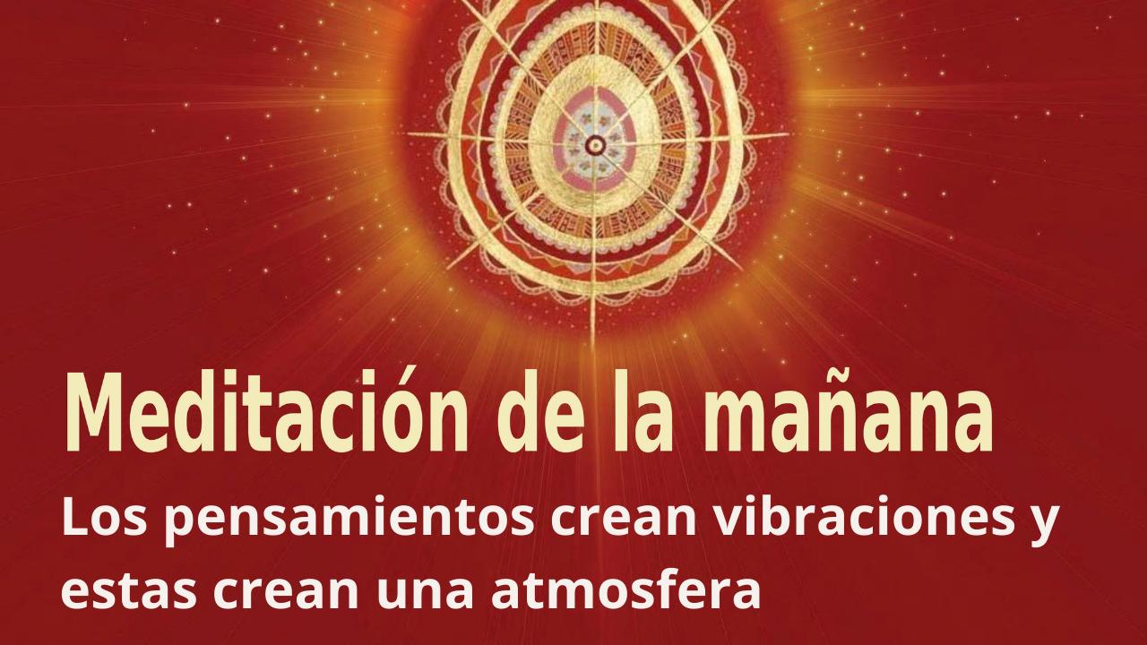 Meditación de mañana Raja Yoga: Los pensamientos crean vibraciones y estas crean una atmósfera (24 Abril 2021)