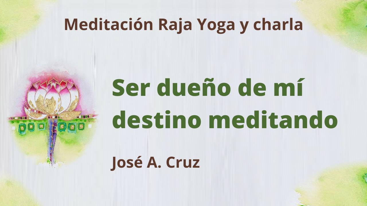 28 Julio 2021 Meditación Raja Yoga y charla: Ser dueño de mí destino meditando