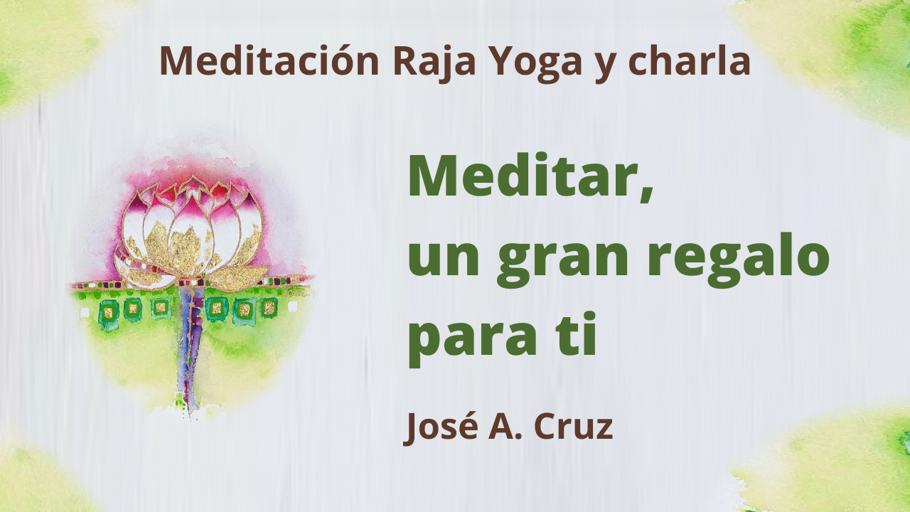6 Enero 2021  Meditación Raja Yoga y charla: Meditar, un gran regalo para ti
