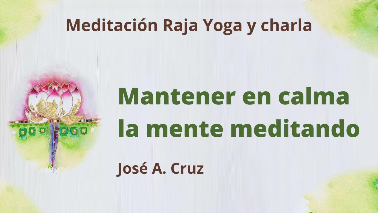 19 Mayo 2021  Meditación Raja Yoga y charla: Mantener en calma la mente meditando