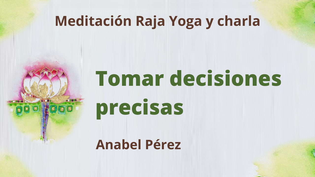 Meditación Raja Yoga y charla: Tomar decisiones precisas (22 Julio 2021) On-line desde Barcelona