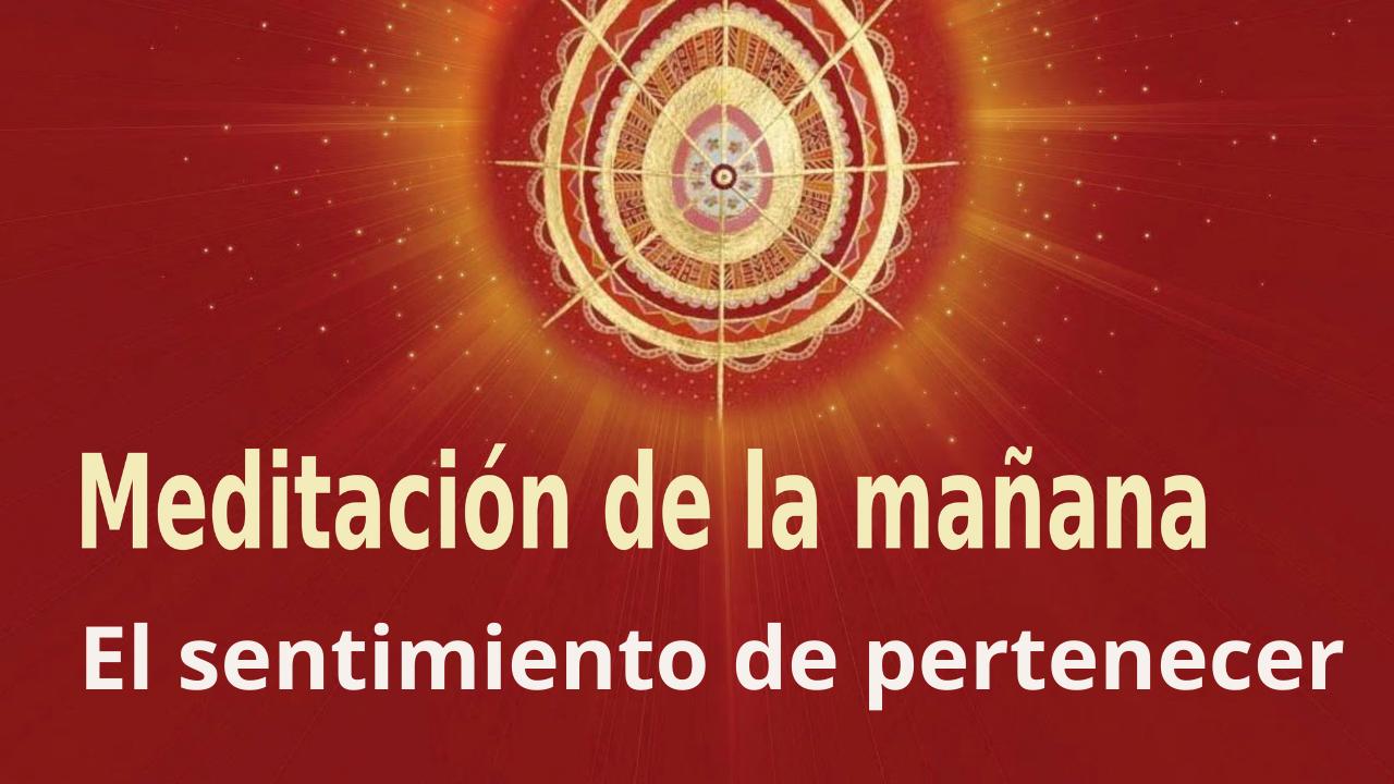 Meditación Raja Yoga de la mañana: El sentimiento de pertenecer (4 Mayo 2021)