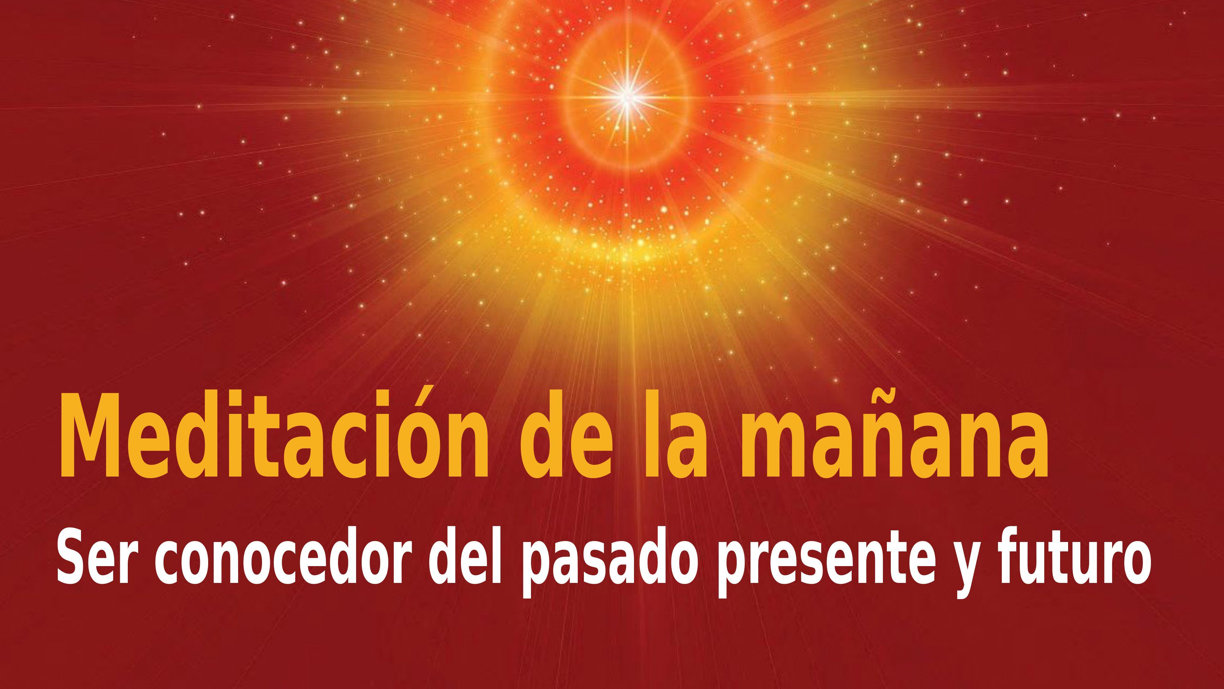 Meditación de la mañana Raja Yoga: Ser conocedor del pasado presente y futuro (25 Noviembre 2020)