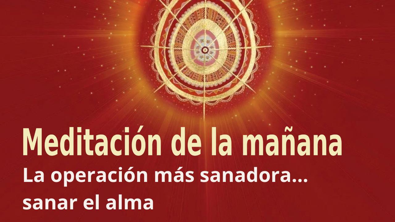 Meditación Raja Yoga de la mañana: La operación más sanadora...sanar el alma (28 Mayo 2021)