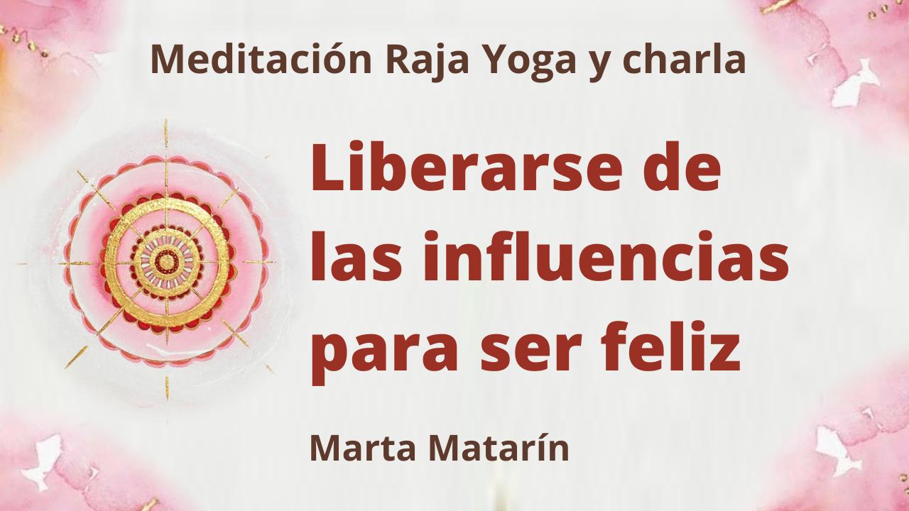 Meditación Raja Yoga y charla: Liberarse de las influencias para ser feliz (11 Febrero 2021) On-line desde Barcelona
