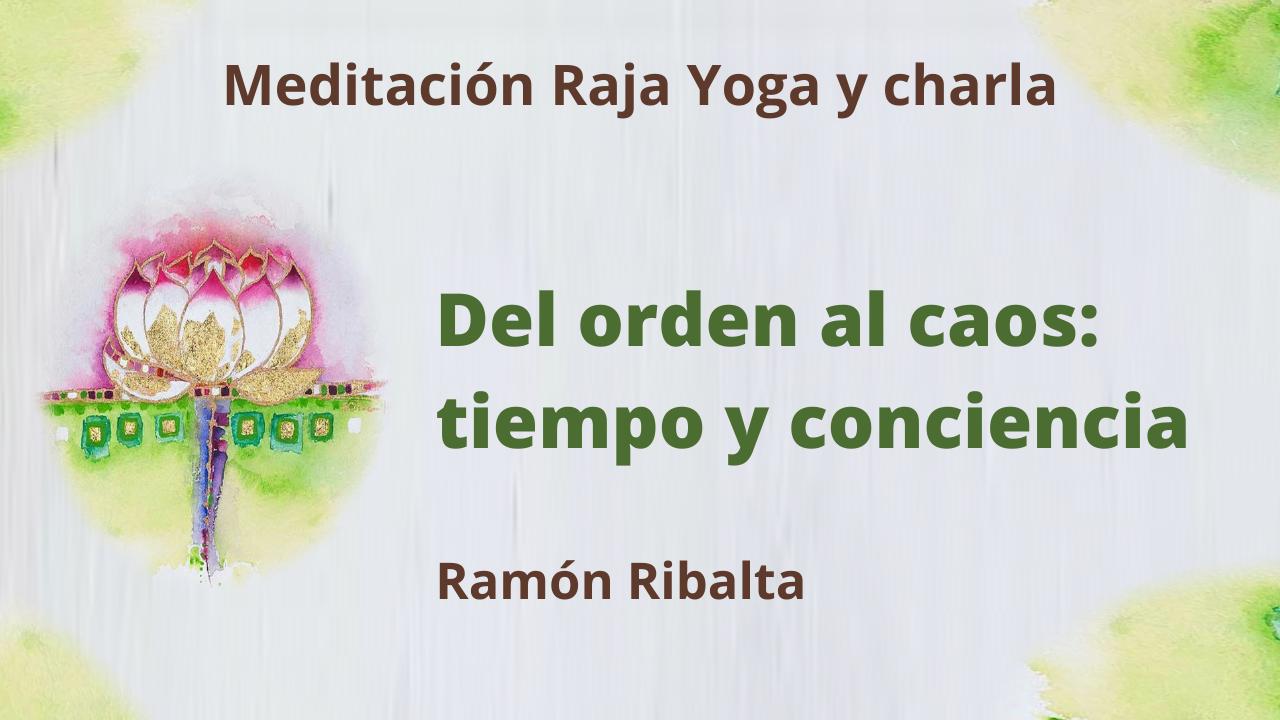15 Febrero 2021  Meditación Raja Yoga y charla: Del orden al caos; tiempo y conciencia