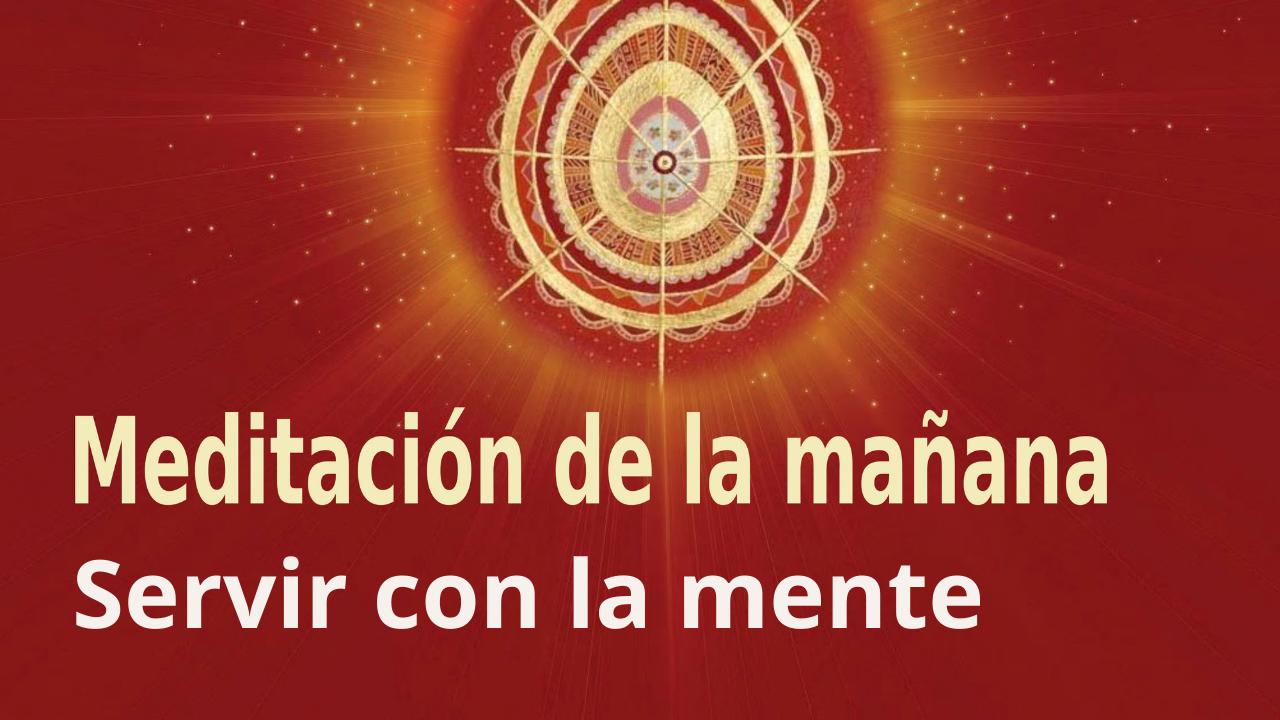 Meditación Raja Yoga de la mañana: Servir con la mente (15 Abril 2021)
