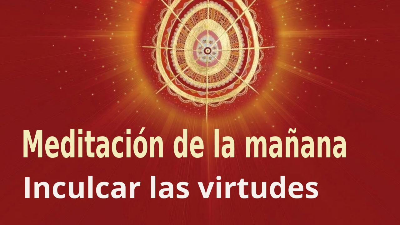 Meditación Raja Yoga de la mañana: Inculcar las virtudes (7 Julio 2021)