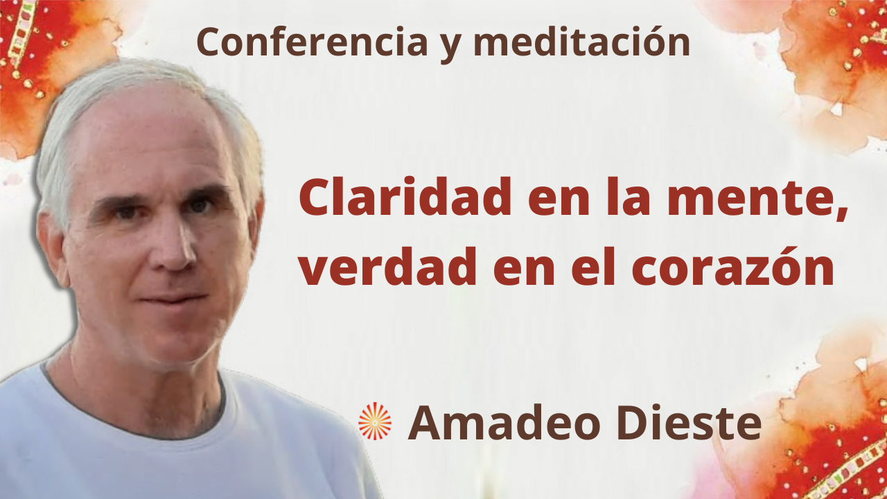 14 Octubre 2021 Meditación y conferencia: Claridad en la mente, verdad en el corazón
