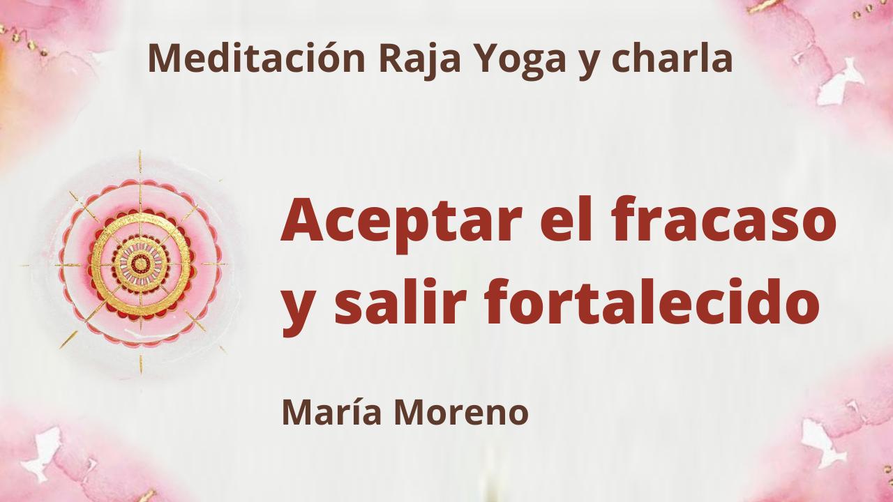 Meditación Raja Yoga y charla: Aceptar el fracaso y salir fortalecido (30 Mayo 2021) On-line desde Valencia