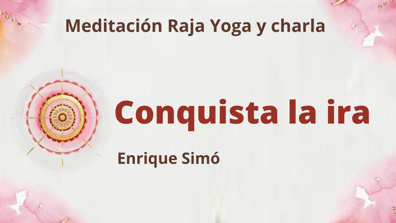 Meditación Raja Yoga y charla: Conquista la ira (16 Abril 2021) On-line desde Madrid
