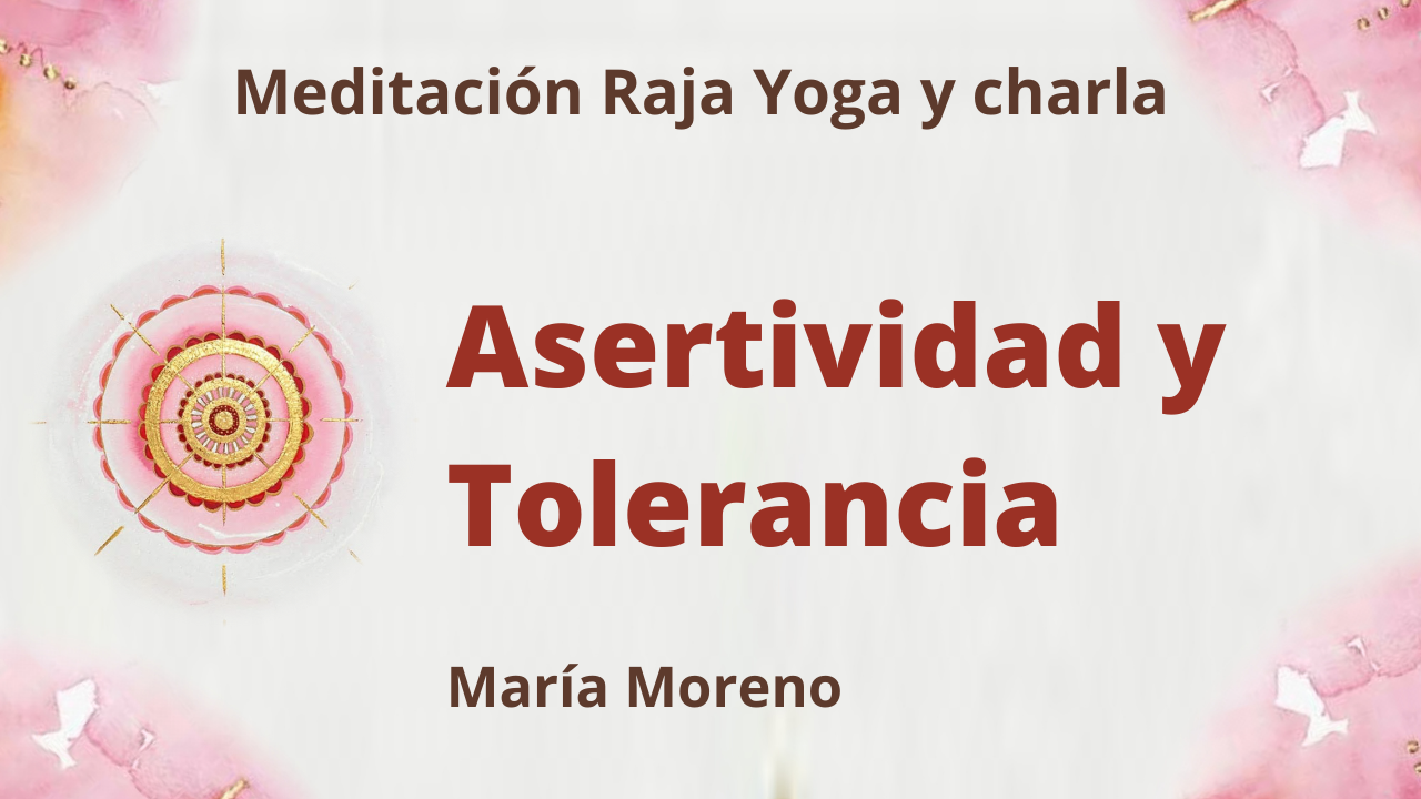 Meditación Raja Yoga y charla: Asertividad y tolerancia (25 Abril 2021) On-line desde Valencia