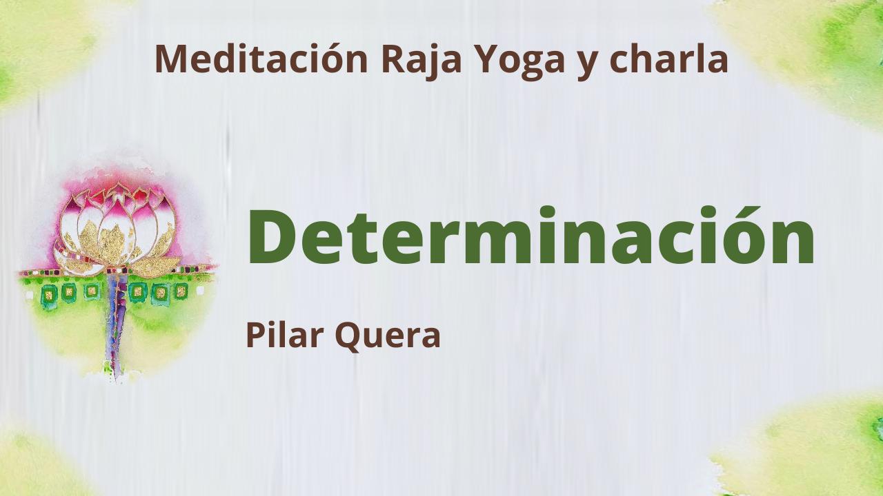 19 Febrero 2021  Meditación Raja Yoga y charla:  Determinación