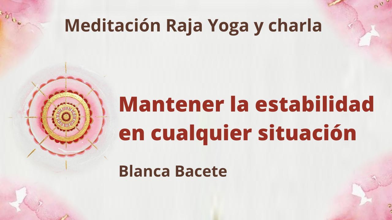 22 Marzo 2021  Meditación Raja Yoga y charla: Mantener la estabilidad en cualquier situación