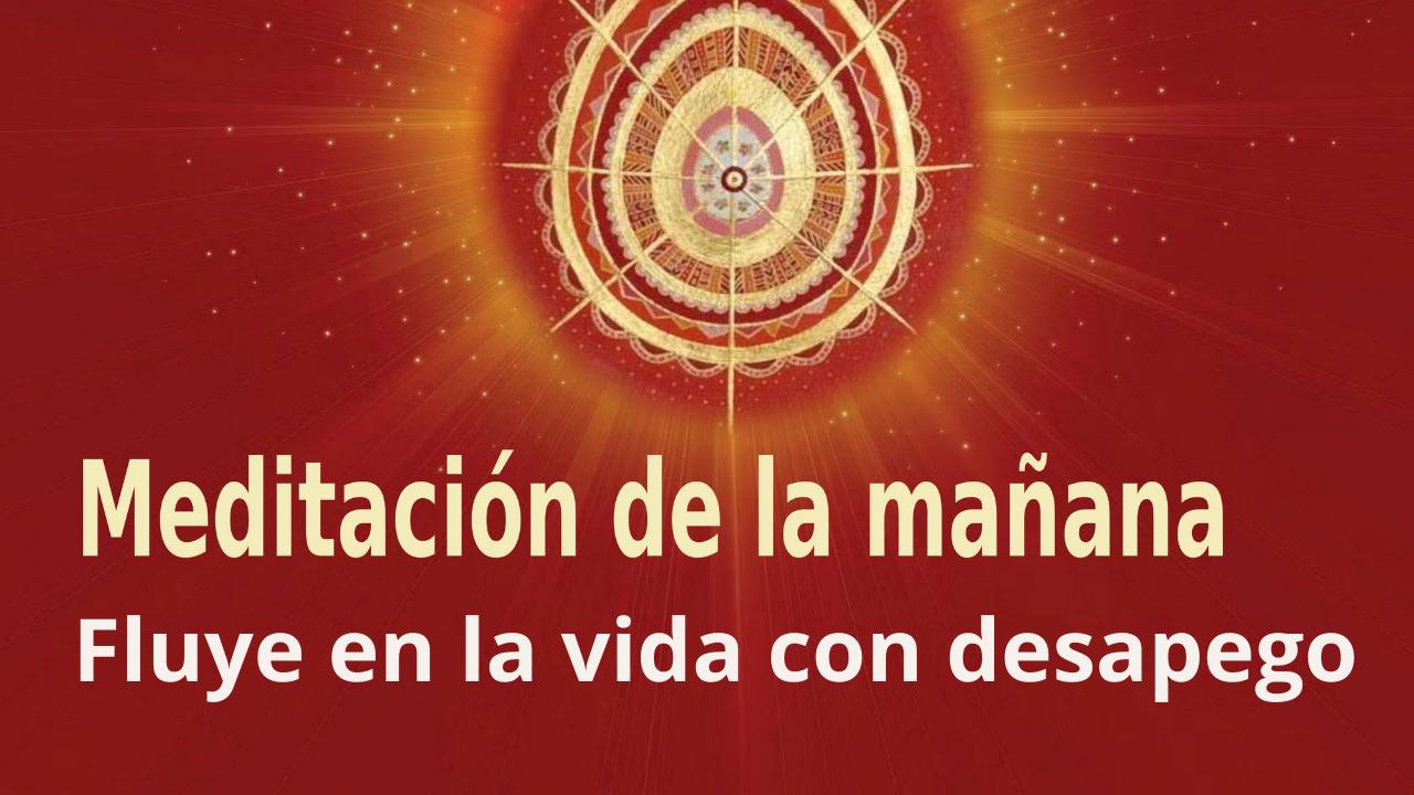 Meditación Raja Yoga de la mañana: Fluye en la vida con desapego (26 Abril 2021)