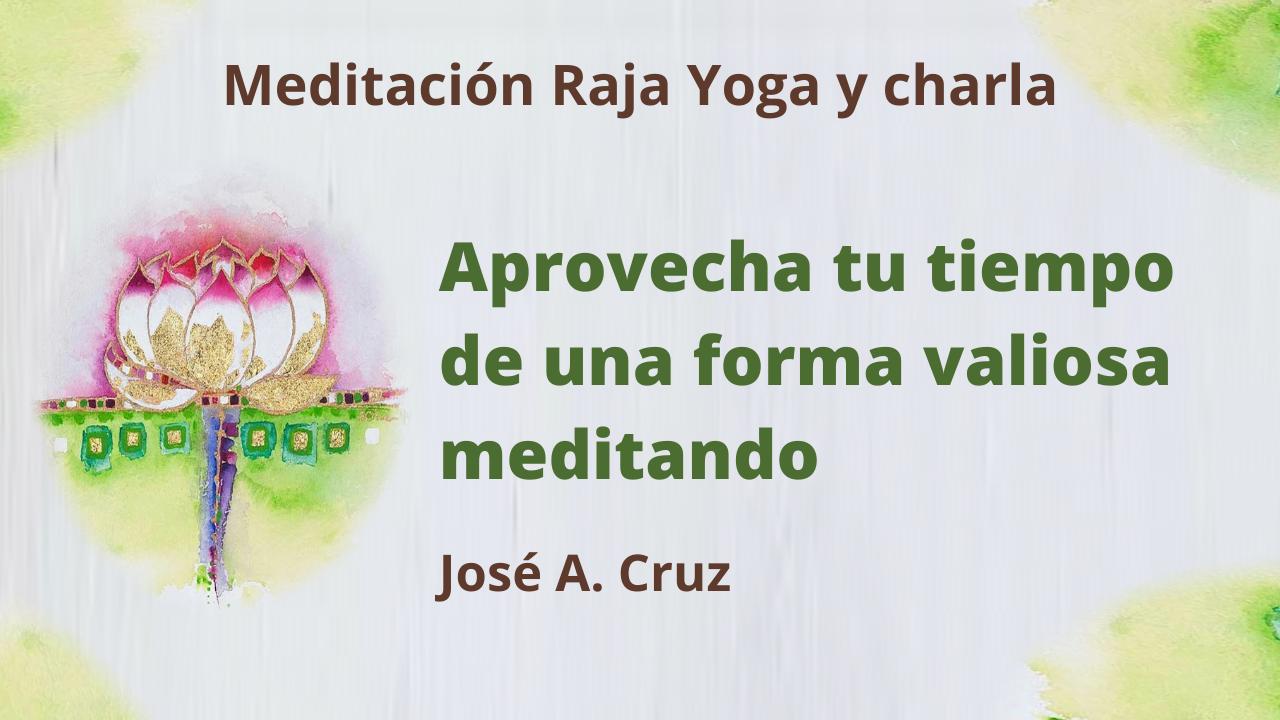 7 Abril 2021  Meditación Raja Yoga y charla:  Aprovecha tu tiempo de una forma valiosa meditando
