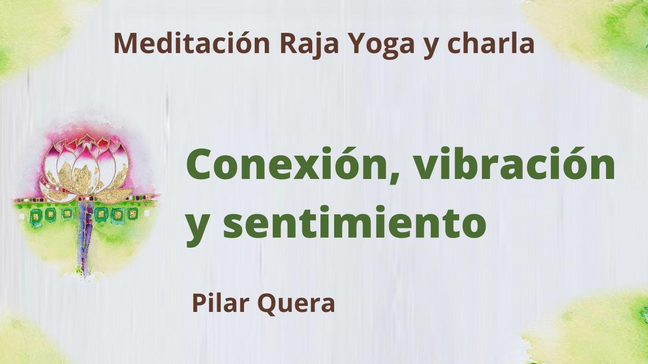 5 Marzo 2021 Meditación Raja Yoga y charla: Conexión, vibración y sentimiento