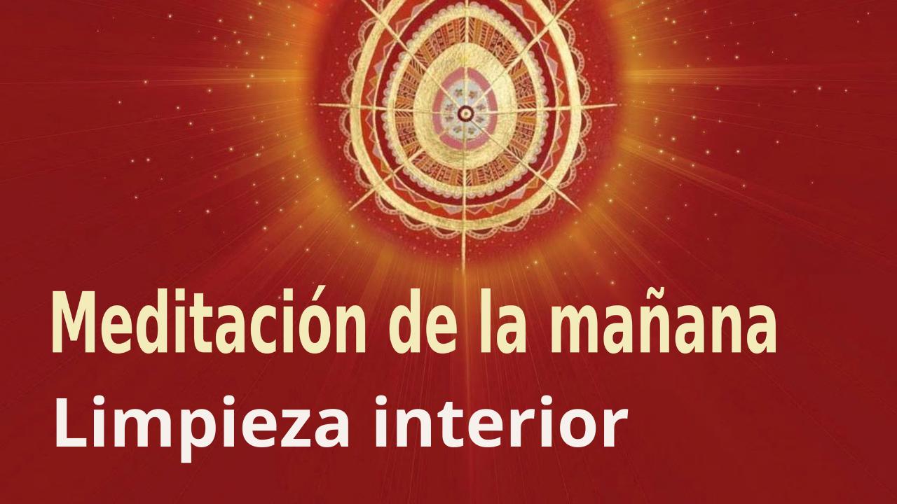 Meditación Raja Yoga de la mañana: Limpieza interior (10 Julio 2021)