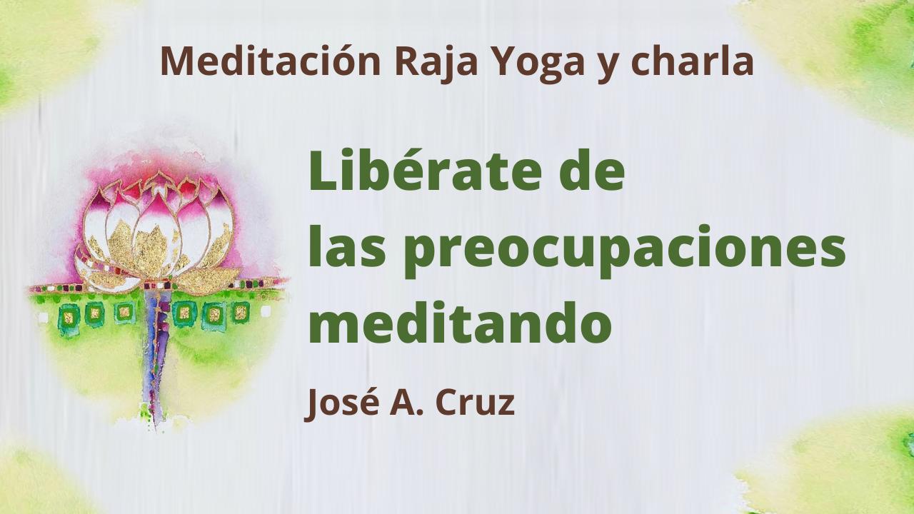 Meditación Raja Yoga y charla: Libérate de las preocupaciones meditando (10 Marzo 2021) On-line desde Sevilla