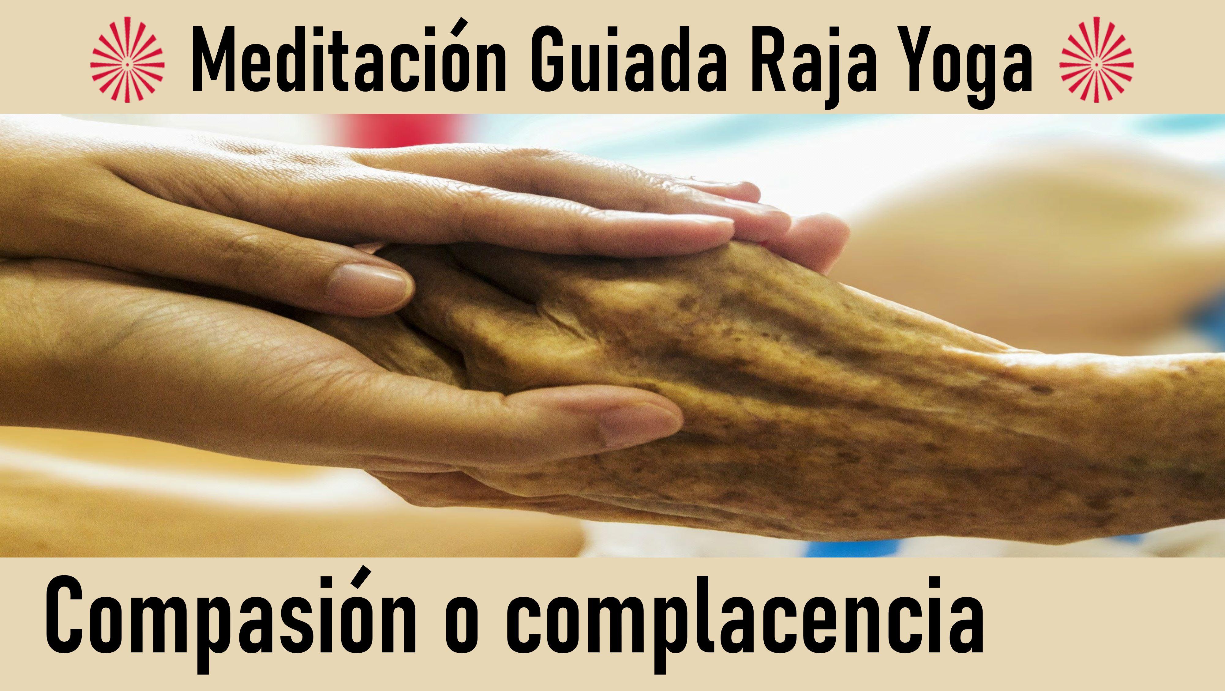Meditación Raja Yoga: Compasión o complacencia (17 Junio 2020) On-line desde Sevilla