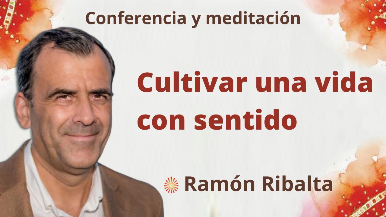 4 Octubre 2021 Meditación y conferencia: Cultivar una vida con sentido