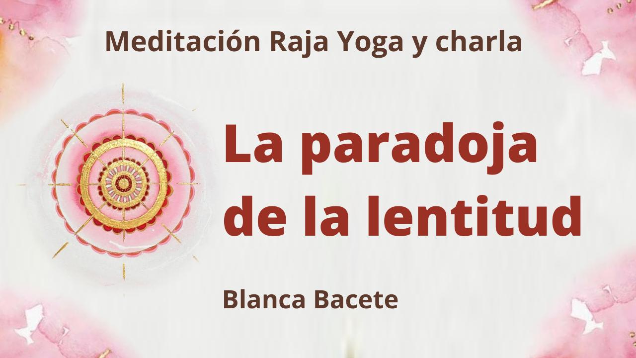 1 Marzo 2021 Meditación Raja Yoga y charla: La paradoja de la lentitud