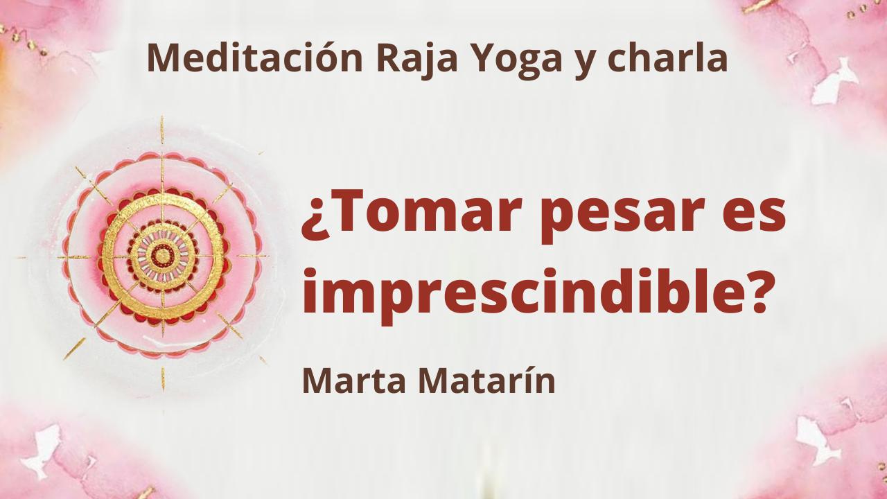 28 Enero 2021  Meditación Raja Yoga y charla ¿Tomar pesar es imprescindible ?