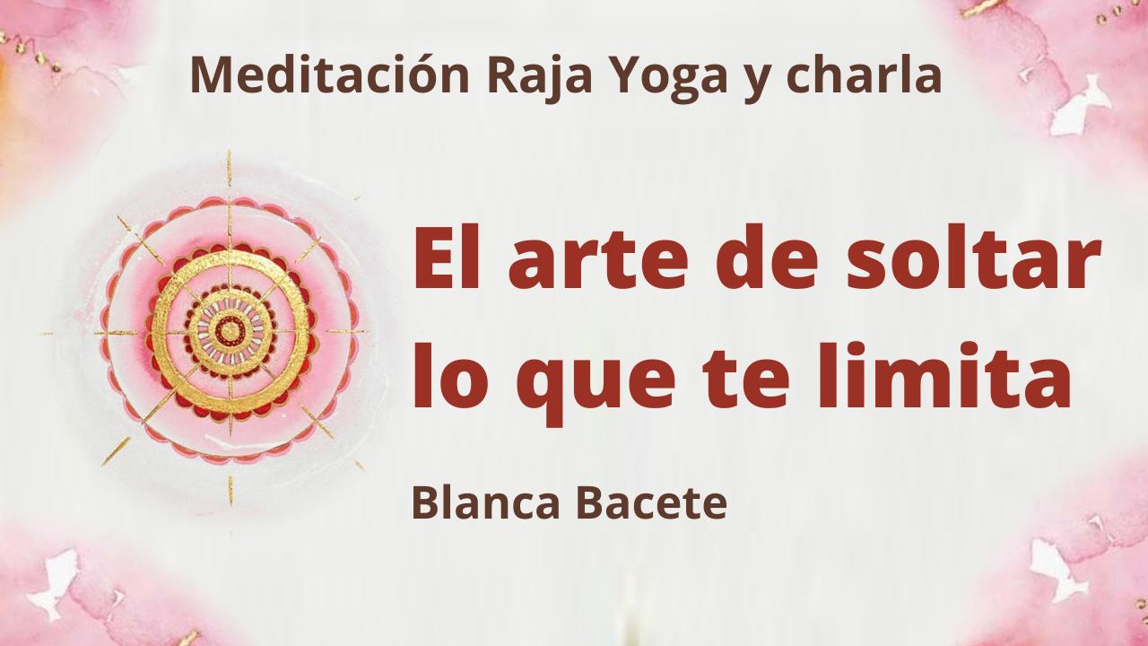 25 Enero 2021 Meditación Raja Yoga y charla: El arte de soltar lo que te limita