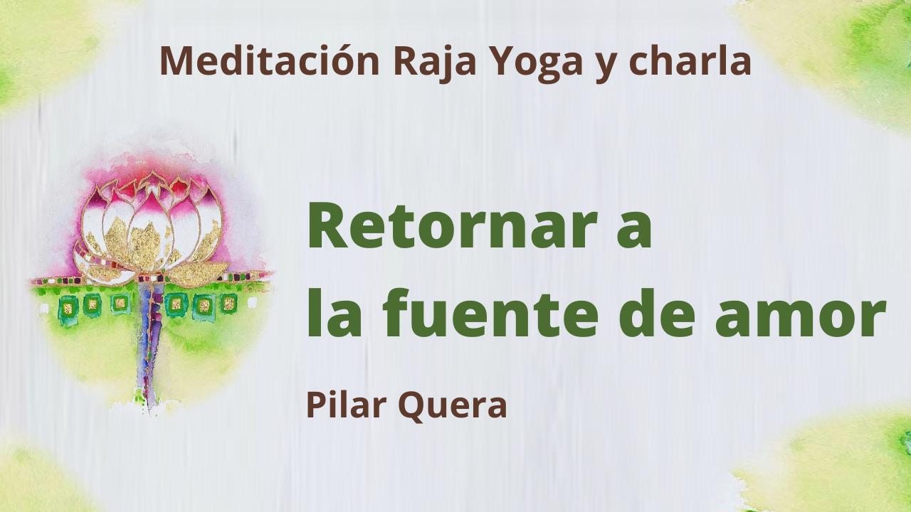 15 Enero 2021 Meditación Raja Yoga y charla: Retornar a la fuente de amor