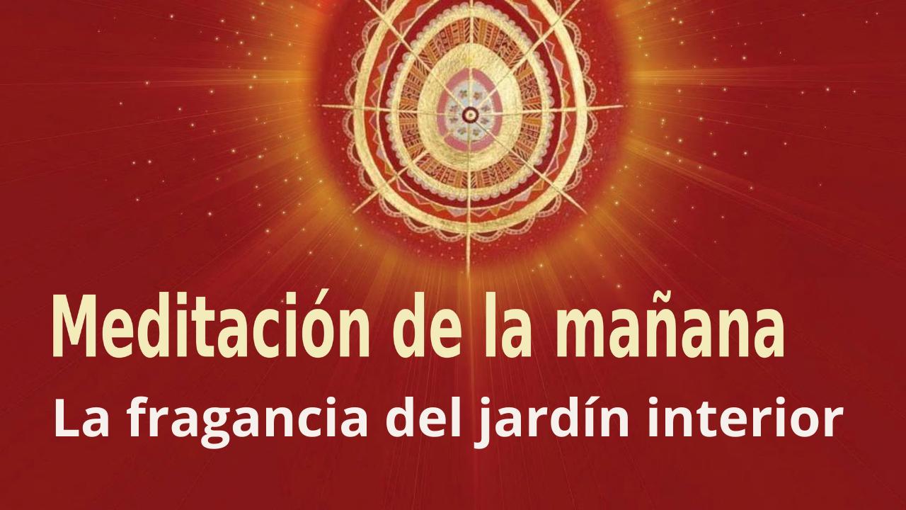 Meditación Raja Yoga de la mañana: La fragancia del jardín interior (13 Abril 2021) On-line desde Madrid