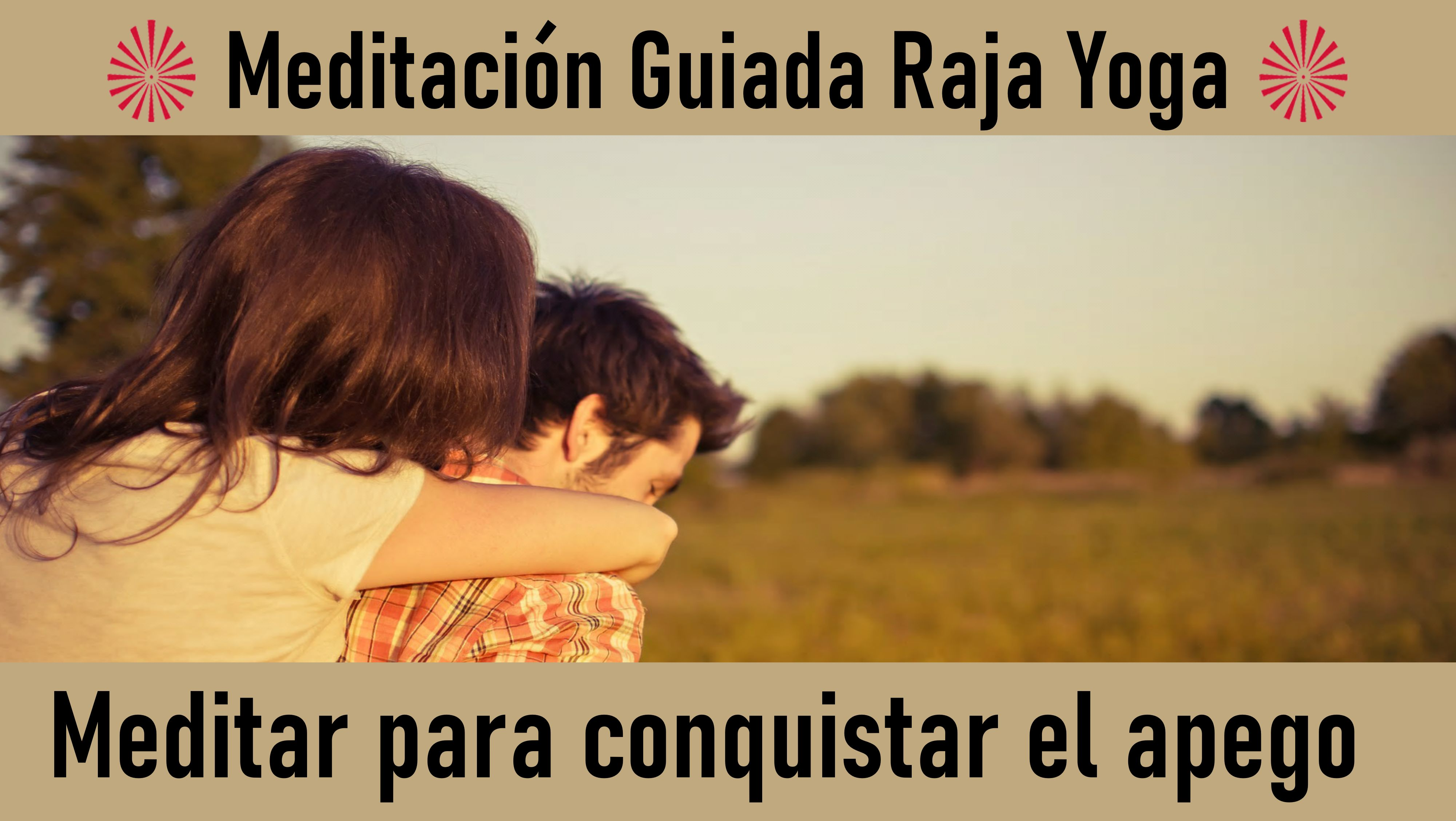 Meditación Raja Yoga: Meditar para conquistar el apego (17 Junio 2020) On-line desde Sevilla