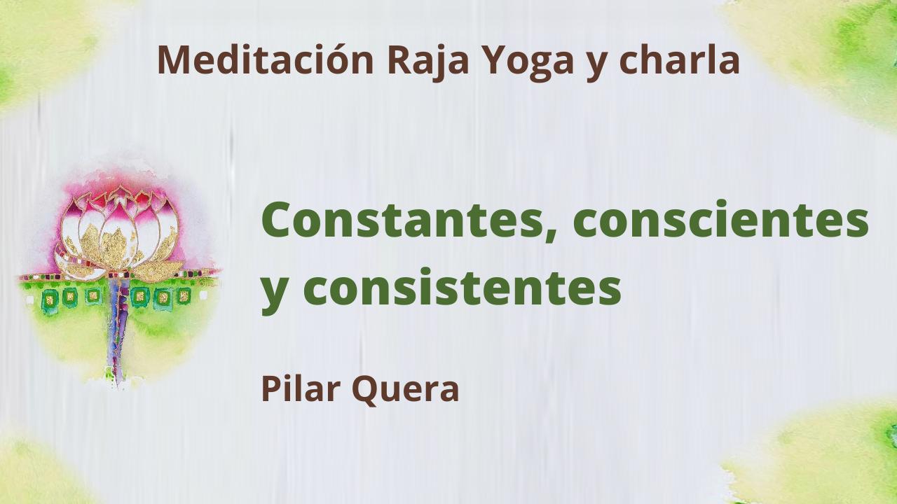 Meditación Raja Yoga y charla:  Constantes, conscientes y consistentes (4 Junio 2021) On-line desde Barcelona