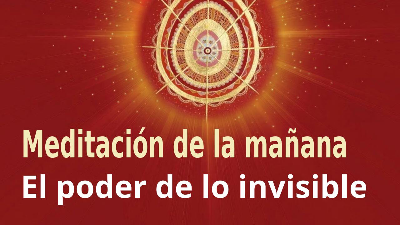 Meditación de la mañana Raja Yoga: El poder de lo invisible (12 Febrero 2021)