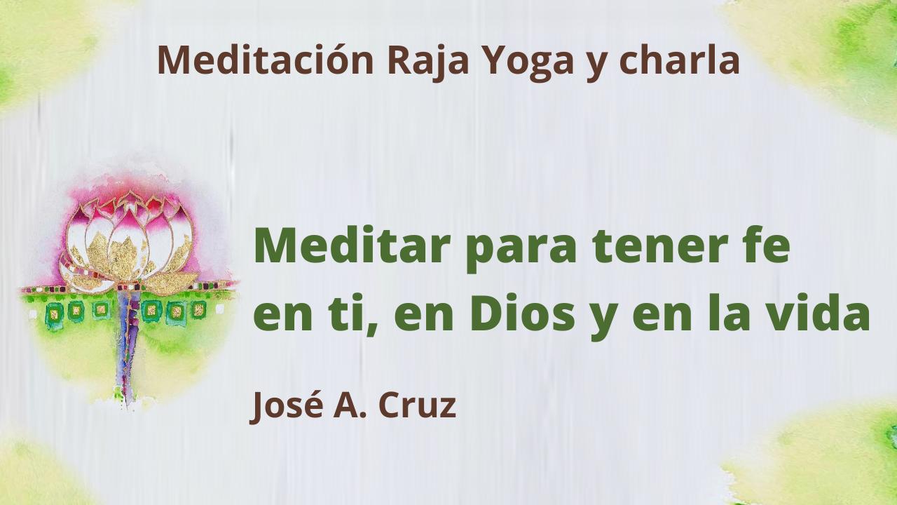 Meditación Raja Yoga y charla: Meditar para tener fe en ti, en Dios y en la vida (26 Mayo 2021) On-line desde Sevilla