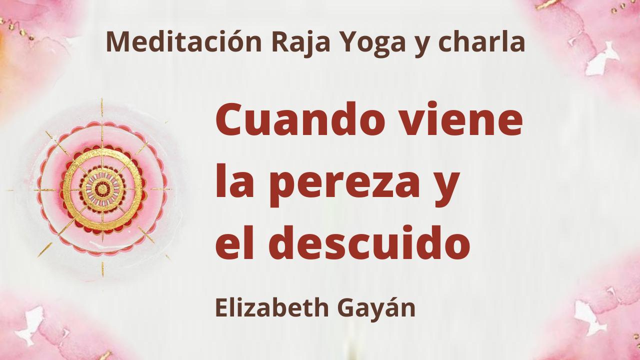 23 Enero 2021  Meditación Raja Yoga y charla: Cuando viene la pereza y el descuido